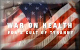 War on Health: FDA's Cult of Tyranny